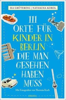 Cover 111 Orte für Kinder in Berlin, die man gesehen haben muss