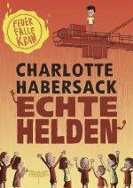 Cover vom Buch'Echte Helden: Charlotte Habersack übers Bücherschreiben'