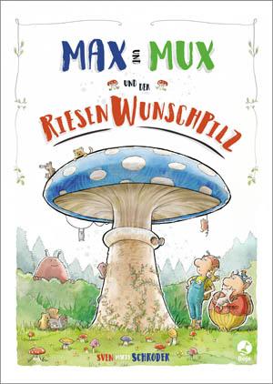 Cover Max und Mux und der Riesenwunschpilz