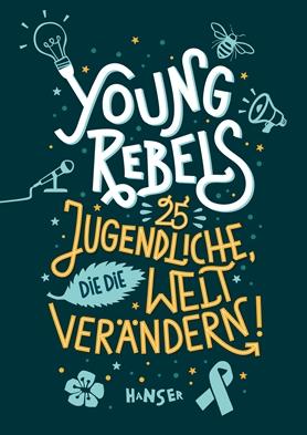 Cover Young Rebels 25 Jugendliche, die die Welt verändern