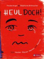 Cover vom Buch'Heul doch: Ein Bilderbuch übers Weinen'